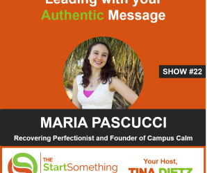 Leading with Your Authentic Message: Maria Pascucci on The Start Something Show